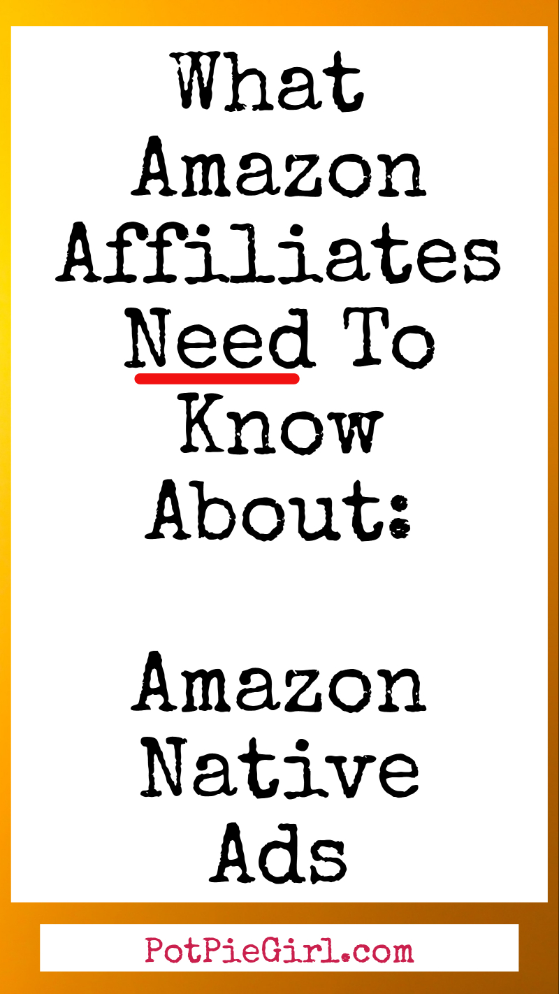What Amazon Affiliates NEED to Know about Amazon Native Ads from PotPieGirl.com
