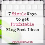 7 Simple Ways To Get Profitable Blog Post Ideas (even when your brain is completely blank)