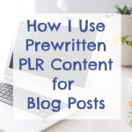 How I Use PLR Articles (pre-written blog posts and reviews)