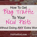 How To Get Blog Traffic To Your New Posts (without doing ANY extra work)