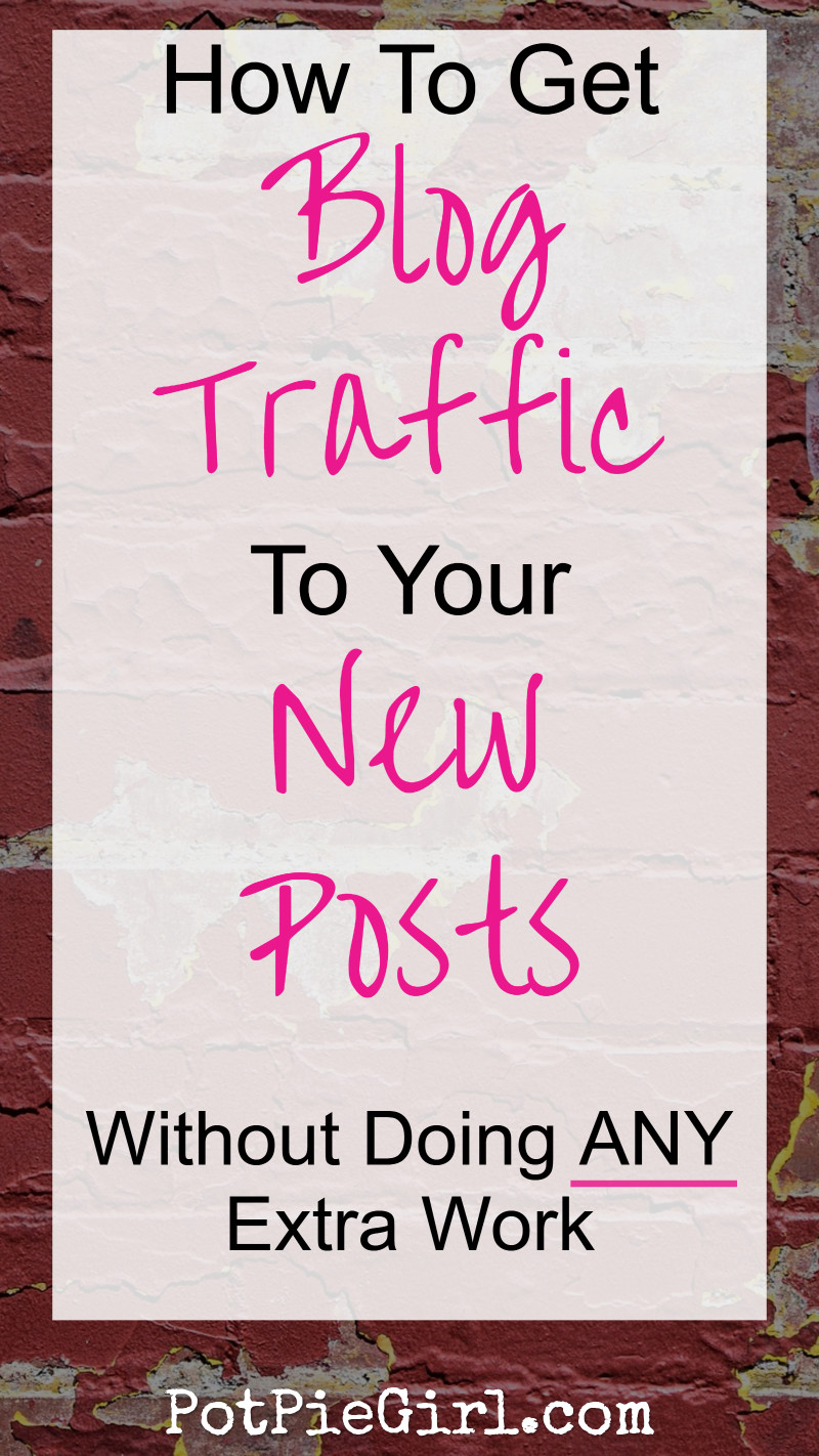 """How to get EASY """"No Work"""" Blog Traffic to your New Posts - without having to do ANY extra work!"""