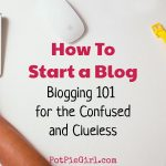 How To Start a Blog 101 – Blogging Basics Simply Explained for Clueless & Confused Wanna-Be Bloggers