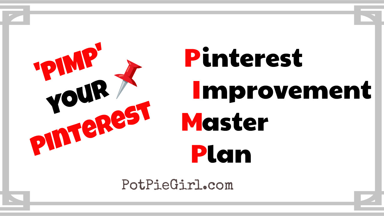 PotPieGirl's P.I.M.P. Pinterest Improvement Master Plan for bloggers who need help with their failing Pinterest traffic