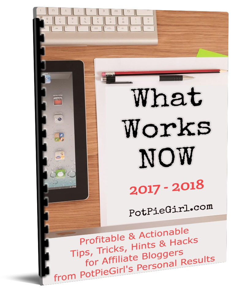 What Works NOW from PotPieGirl - Tips, Tricks, Hints and Hacks for Affiliate Bloggers